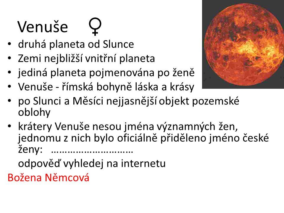 Venuše druhá planeta od Slunce Zemi nejbližší vnitřní planeta jediná planeta pojmenována po ženě Venuše - římská bohyně láska a krásy po Slunci a Měsí