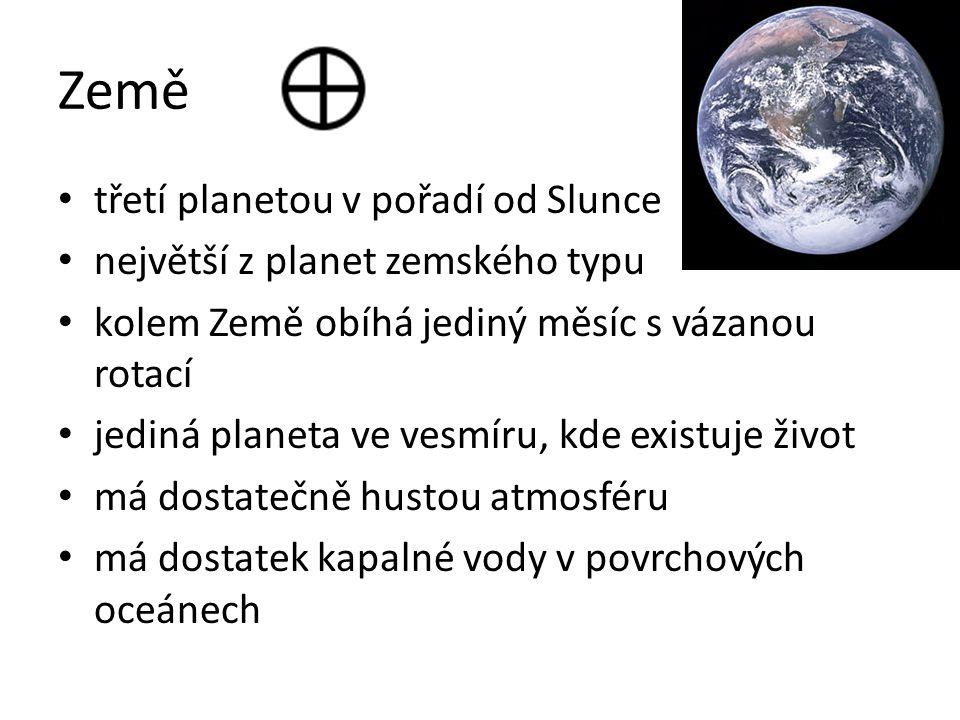 Země třetí planetou v pořadí od Slunce největší z planet zemského typu kolem Země obíhá jediný měsíc s vázanou rotací jediná planeta ve vesmíru, kde e