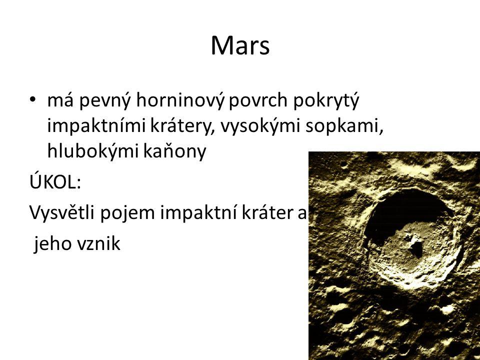 Mars má pevný horninový povrch pokrytý impaktními krátery, vysokými sopkami, hlubokými kaňony ÚKOL: Vysvětli pojem impaktní kráter a jeho vznik