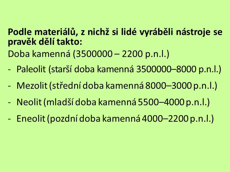 Podle materiálů, z nichž si lidé vyráběli nástroje se pravěk dělí takto: Doba kamenná (3500000 – 2200 p.n.l.) -Paleolit (starší doba kamenná 3500000–8
