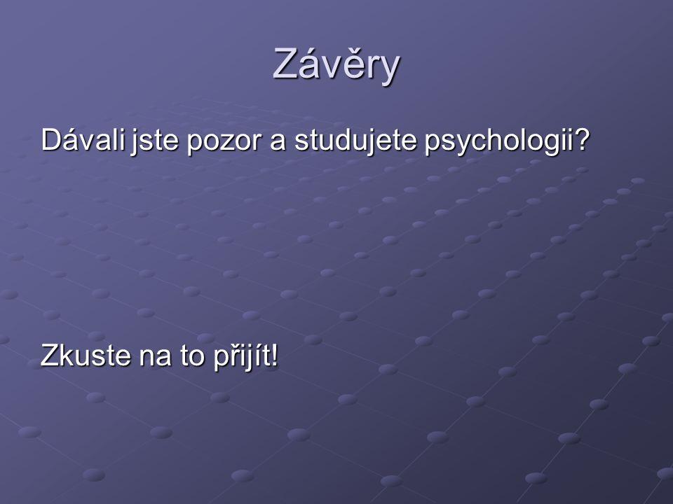 Závěry Dávali jste pozor a studujete psychologii? Zkuste na to přijít!