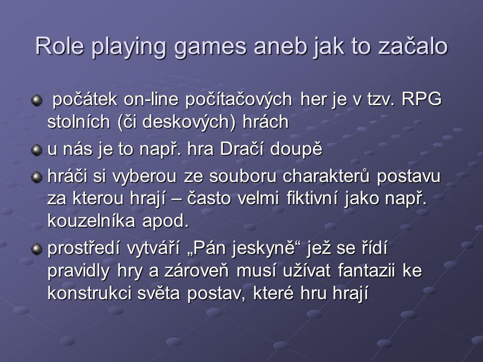 Psychologická specifika RPG hráči tráví mnoho času ve hře rozvíjením herní postavy namísto rozvoje vlastního může docházet k úniku od reality do hry prolínání identit=> rozlišuje se stav IC (in character – hra za postavu vnímání světa (zejména herního) v její identitě a OCC (out of character) tedy mimo hru, ve své vlastní identitě často dochází k neakceptování daných charakterů při výběru a hráči vnášejí do role osobnostní charakteristiky