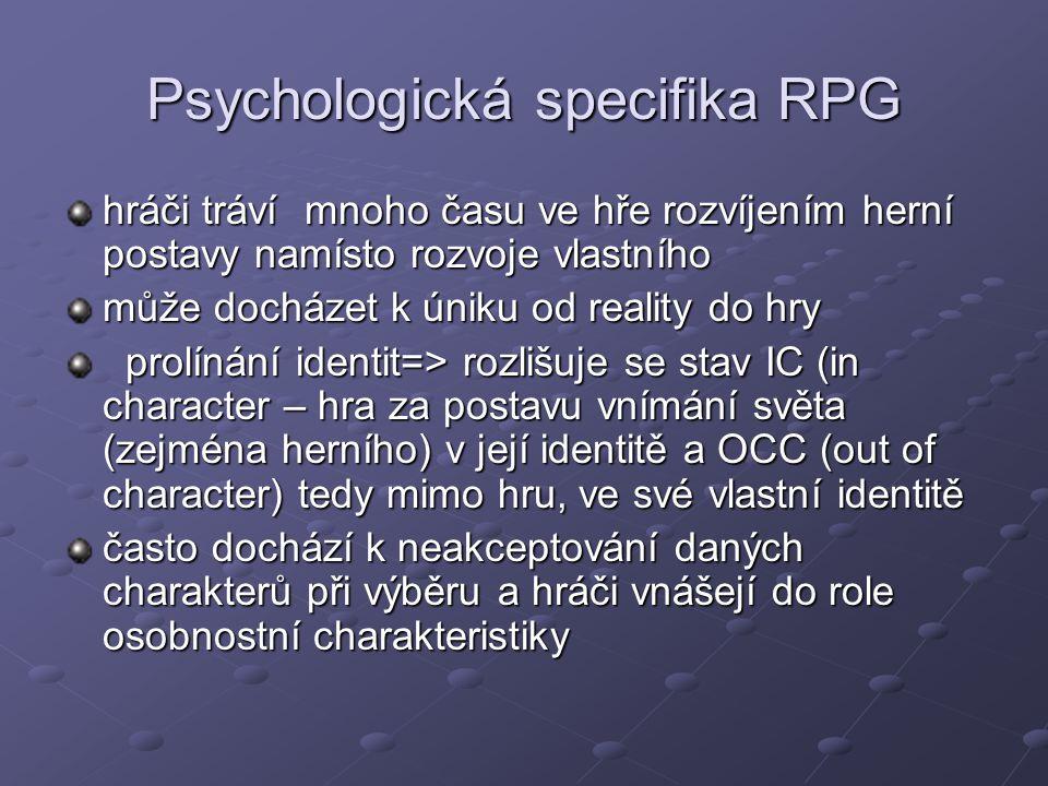Psychologická specifika RPG hráči tráví mnoho času ve hře rozvíjením herní postavy namísto rozvoje vlastního může docházet k úniku od reality do hry p