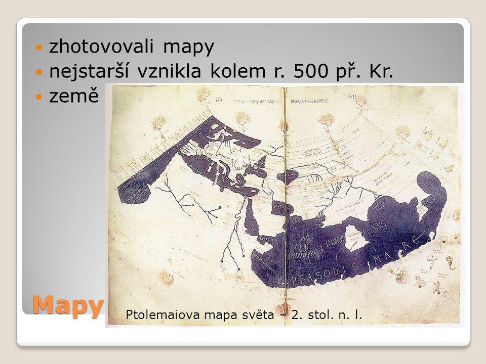 Mapy zhotovovali mapy nejstarší vznikla kolem r. 500 př. Kr. země je kulatá Ptolemaiova mapa světa – 2. stol. n. l.