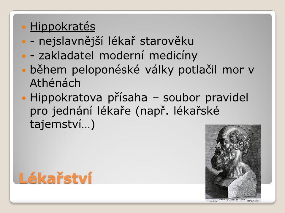 Lékařství Hippokratés - nejslavnější lékař starověku - zakladatel moderní medicíny během peloponéské války potlačil mor v Athénách Hippokratova přísah