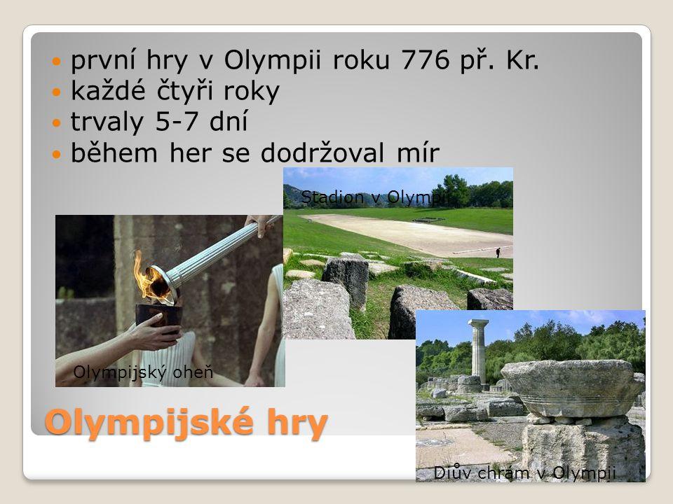 Olympijské hry první hry v Olympii roku 776 př. Kr. každé čtyři roky trvaly 5-7 dní během her se dodržoval mír Olympijský oheň Stadion v Olympii Diův