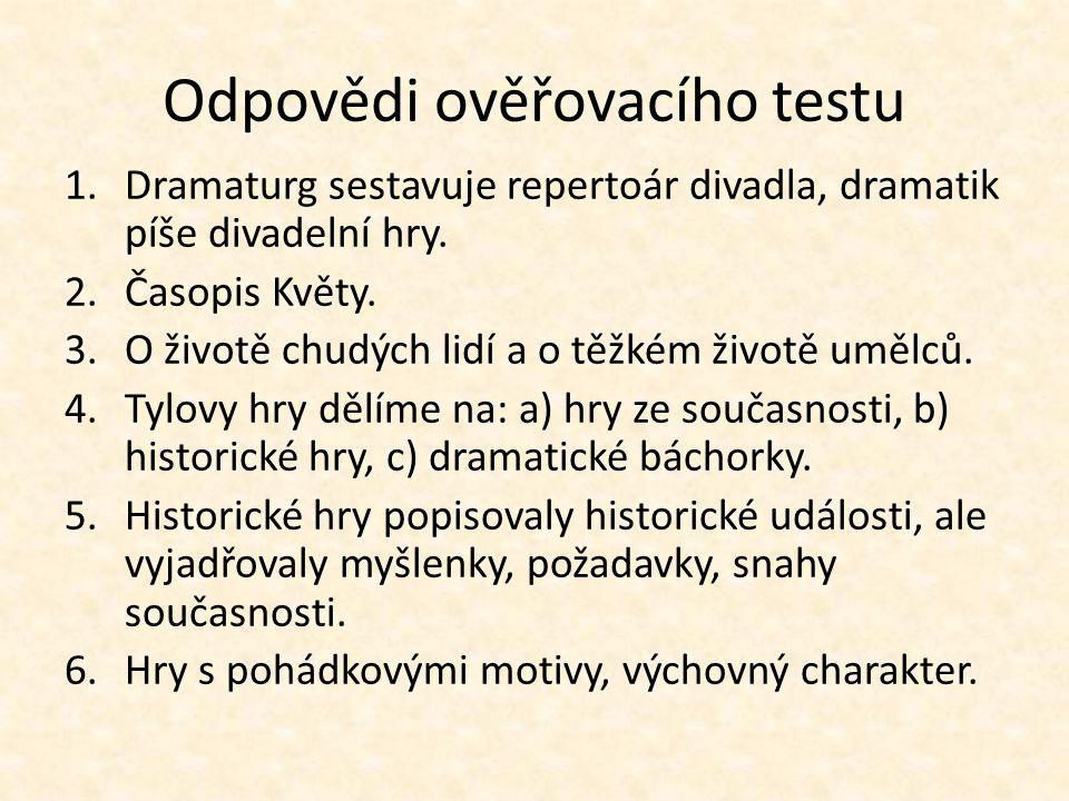 Odpovědi ověřovacího testu 1.Dramaturg sestavuje repertoár divadla, dramatik píše divadelní hry.