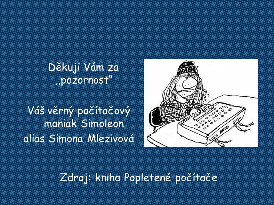 """Děkuji Vám za,,pozornost"""" Váš věrný počítačový maniak Simoleon alias Simona Mlezivová Zdroj: kniha Popletené počítače"""