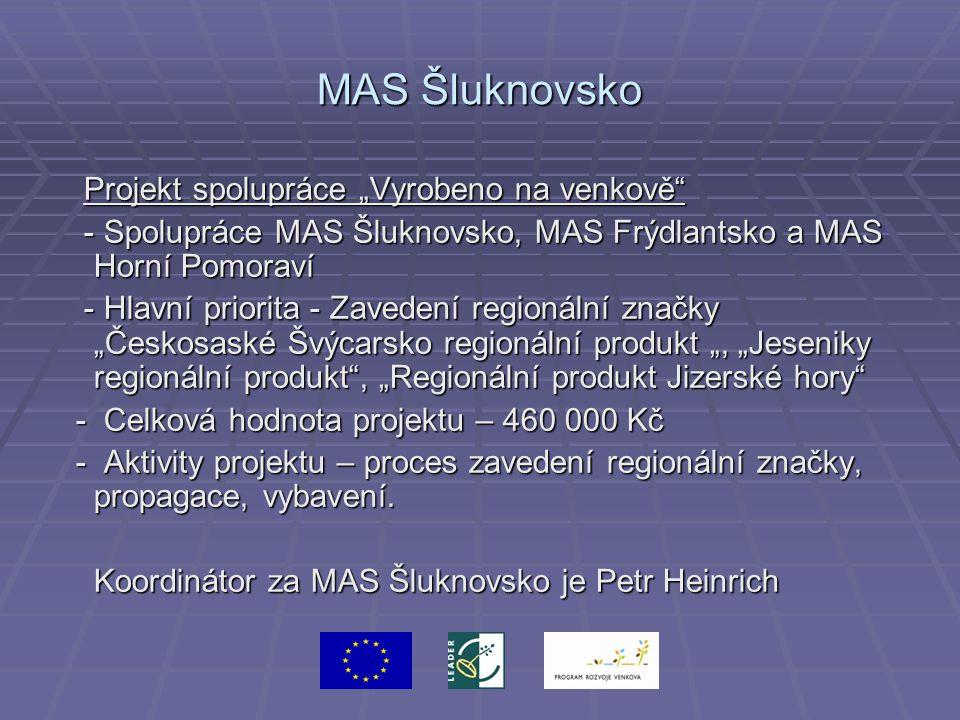 """MAS Šluknovsko Projekt spolupráce """"Vyrobeno na venkově Projekt spolupráce """"Vyrobeno na venkově - Spolupráce MAS Šluknovsko, MAS Frýdlantsko a MAS Horní Pomoraví - Spolupráce MAS Šluknovsko, MAS Frýdlantsko a MAS Horní Pomoraví - Hlavní priorita - Zavedení regionální značky """"Českosaské Švýcarsko regionální produkt """", """"Jeseniky regionální produkt , """"Regionální produkt Jizerské hory - Hlavní priorita - Zavedení regionální značky """"Českosaské Švýcarsko regionální produkt """", """"Jeseniky regionální produkt , """"Regionální produkt Jizerské hory - Celková hodnota projektu – 460 000 Kč - Celková hodnota projektu – 460 000 Kč - Aktivity projektu – proces zavedení regionální značky, propagace, vybavení."""