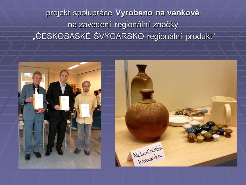 """projekt spolupráce Vyrobeno na venkově na zavedení regionální značky """"ČESKOSASKÉ ŠVÝCARSKO regionální produkt """"ČESKOSASKÉ ŠVÝCARSKO regionální produkt"""