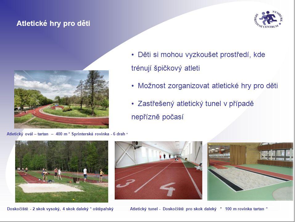Atletické hry pro děti Děti si mohou vyzkoušet prostředí, kde trénují špičkový atleti Možnost zorganizovat atletické hry pro děti Zastřešený atletický tunel v případě nepřízně počasí Atletický ovál – tartan – 400 m * Sprinterská rovinka - 6 drah * Doskočiště - 2 skok vysoký, 4 skok daleký * oštěpařskýAtletický tunel - Doskočiště pro skok daleký * 100 m rovinka tartan *