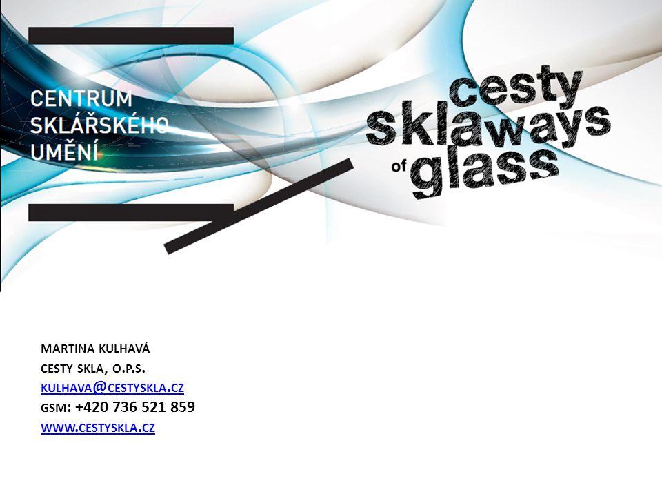 MARTINA KULHAVÁ CESTY SKLA, O. P. S. KULHAVA @ CESTYSKLA. CZ GSM : +420 736 521 859 WWW. CESTYSKLA. CZ