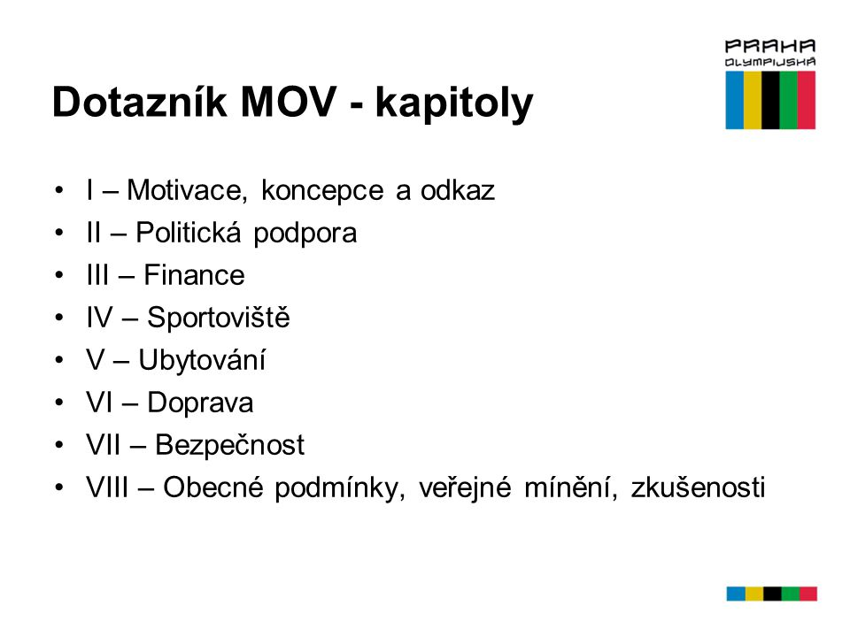 Dotazník MOV - kapitoly I – Motivace, koncepce a odkaz II – Politická podpora III – Finance IV – Sportoviště V – Ubytování VI – Doprava VII – Bezpečno