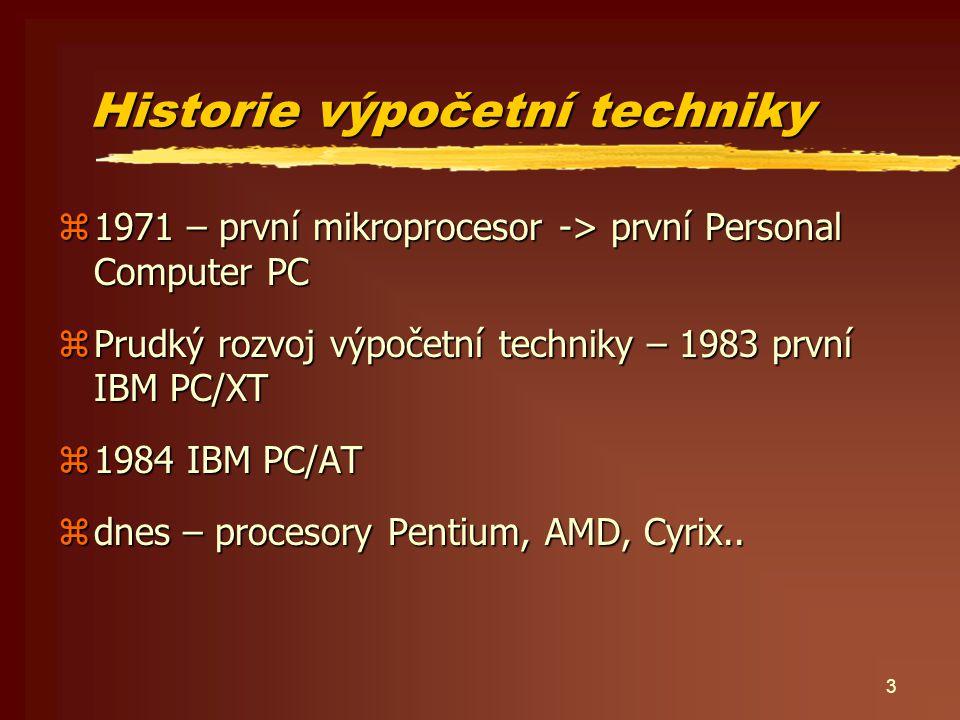 3 Historie výpočetní techniky z1971 – první mikroprocesor -> první Personal Computer PC zPrudký rozvoj výpočetní techniky – 1983 první IBM PC/XT z1984