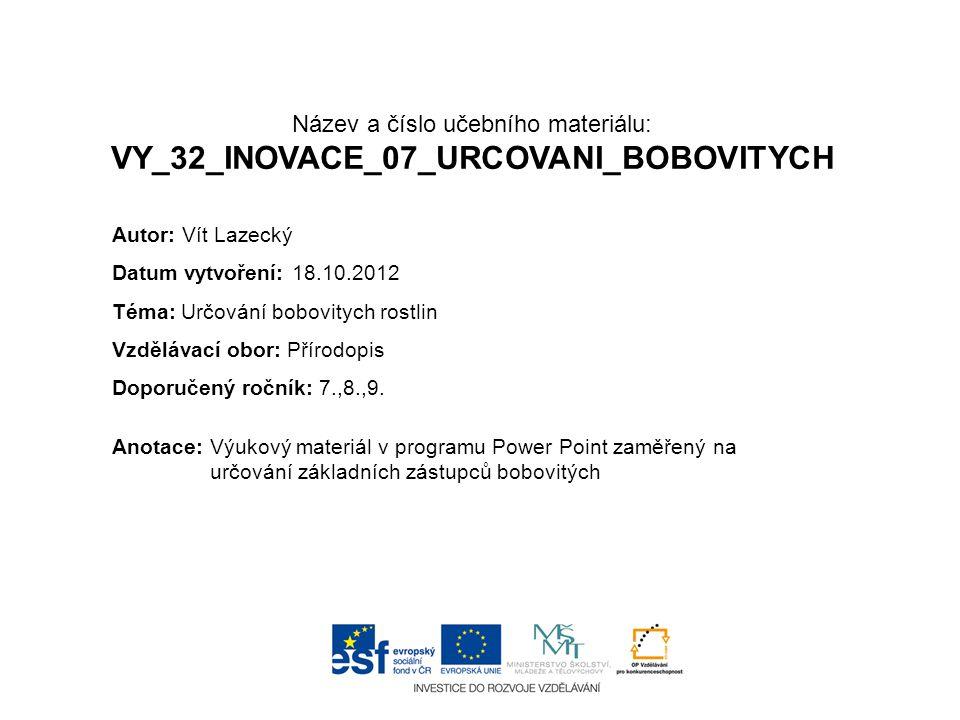Název a číslo učebního materiálu: VY_32_INOVACE_07_URCOVANI_BOBOVITYCH Anotace:Výukový materiál v programu Power Point zaměřený na určování základních