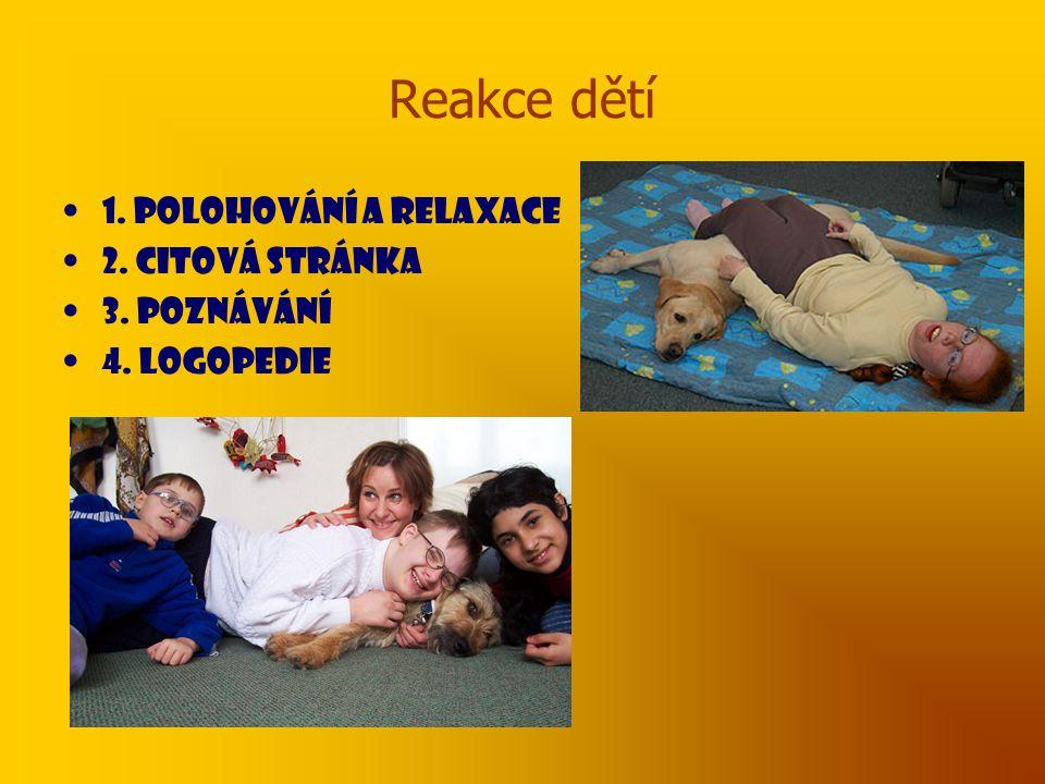 Reakce dětí 1. Polohování a relaxace 2. Citová stránka 3. Poznávání 4. Logopedie