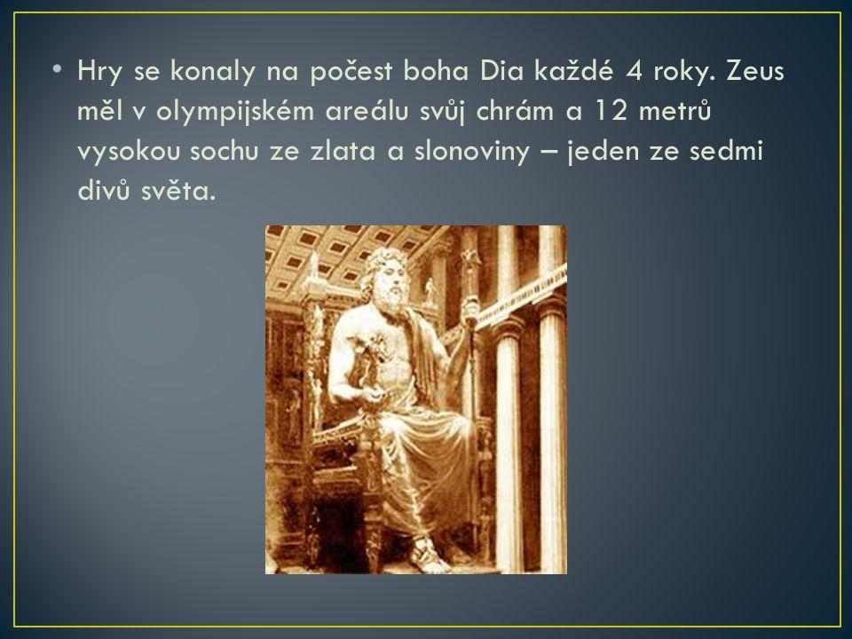Hry se konaly na počest boha Dia každé 4 roky. Zeus měl v olympijském areálu svůj chrám a 12 metrů vysokou sochu ze zlata a slonoviny – jeden ze sedmi