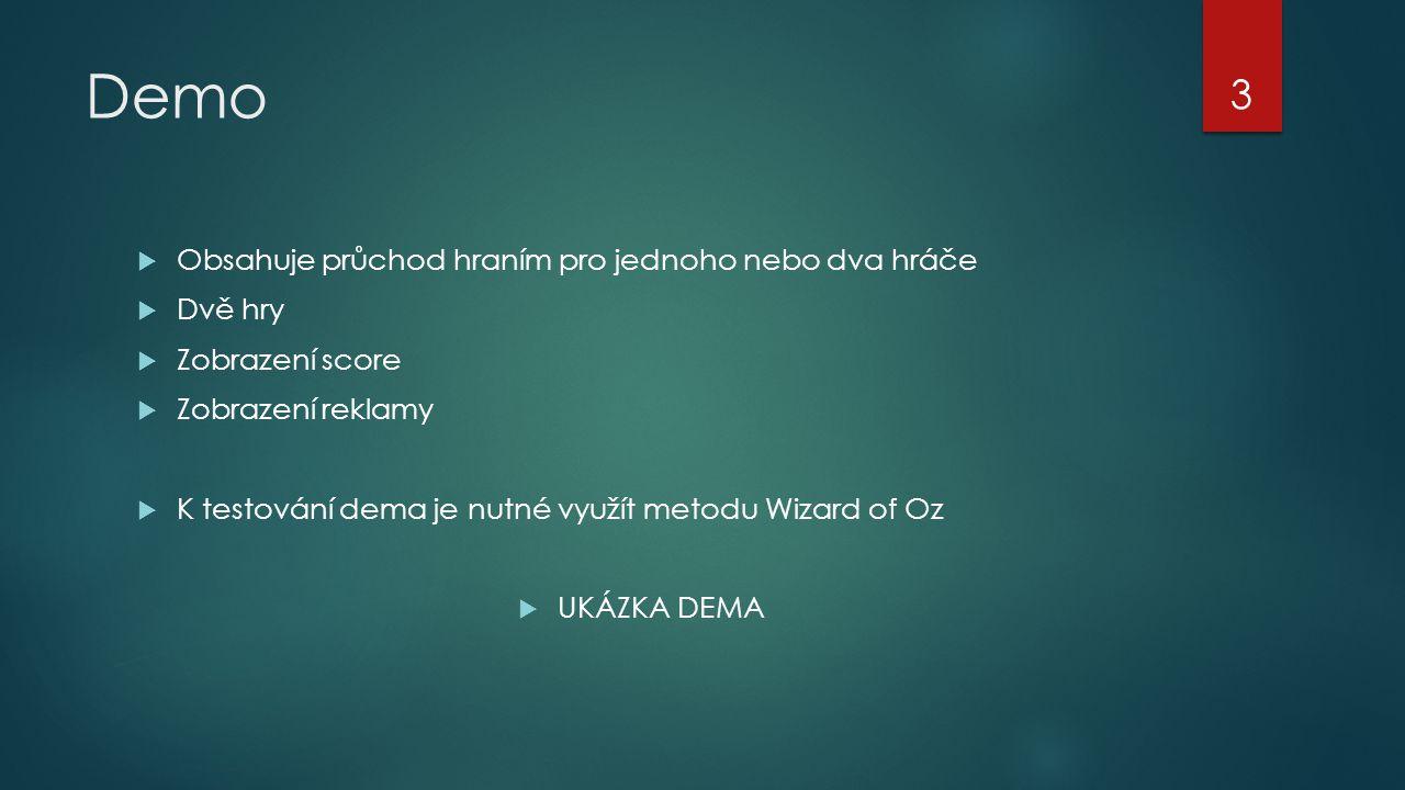 Demo  Obsahuje průchod hraním pro jednoho nebo dva hráče  Dvě hry  Zobrazení score  Zobrazení reklamy  K testování dema je nutné využít metodu Wizard of Oz  UKÁZKA DEMA 3