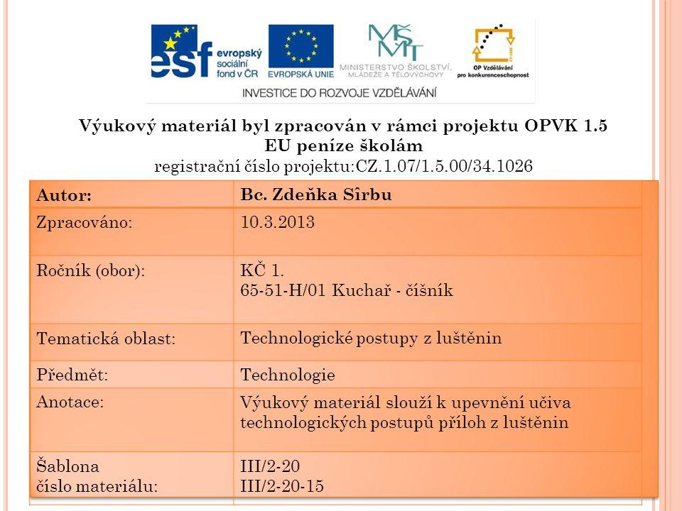 Výukový materiál byl zpracován v rámci projektu OPVK 1.5 EU peníze školám registrační číslo projektu:CZ.1.07/1.5.00/34.1026 Autor:Bc.
