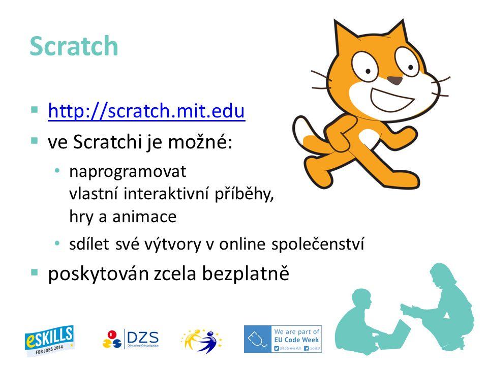 Scratch  http://scratch.mit.edu http://scratch.mit.edu  ve Scratchi je možné: naprogramovat vlastní interaktivní příběhy, hry a animace sdílet své v
