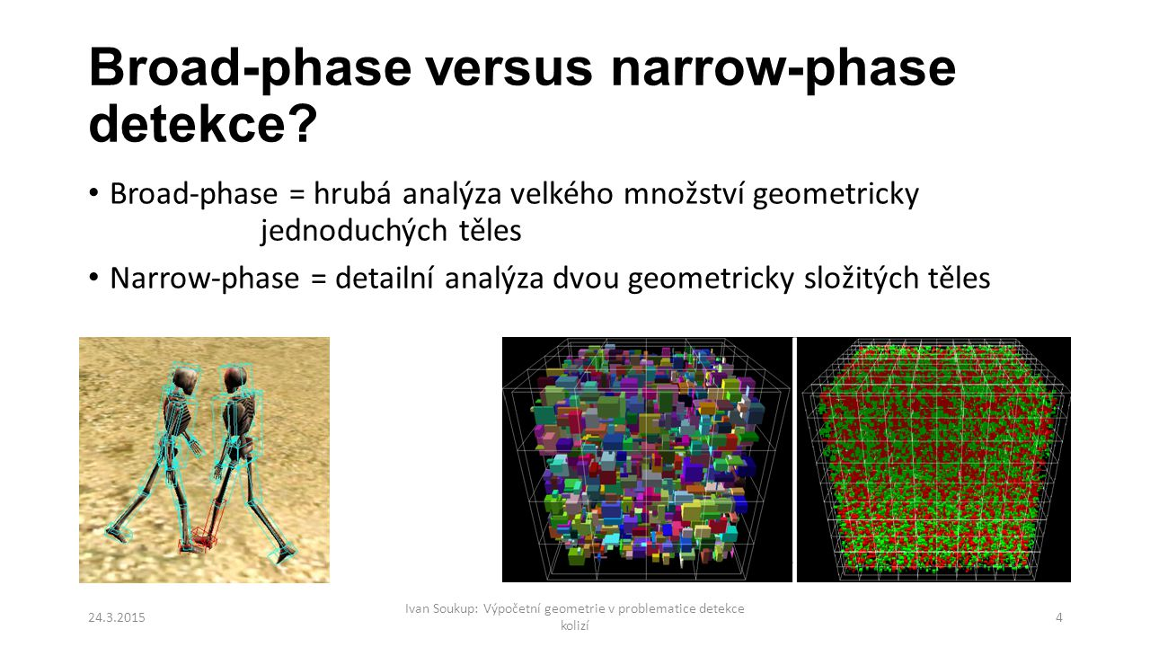Broad-phase versus narrow-phase detekce.