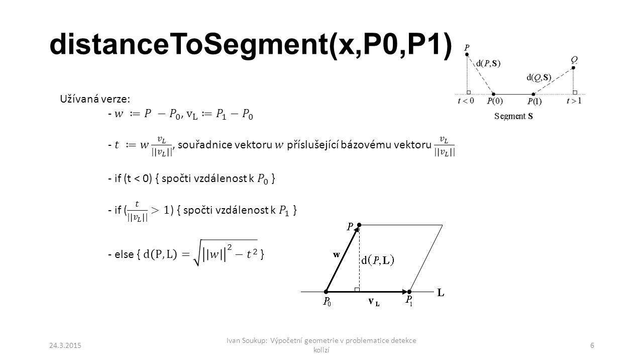 distanceToSegment(x,P0,P1) 24.3.2015 Ivan Soukup: Výpočetní geometrie v problematice detekce kolizí 6