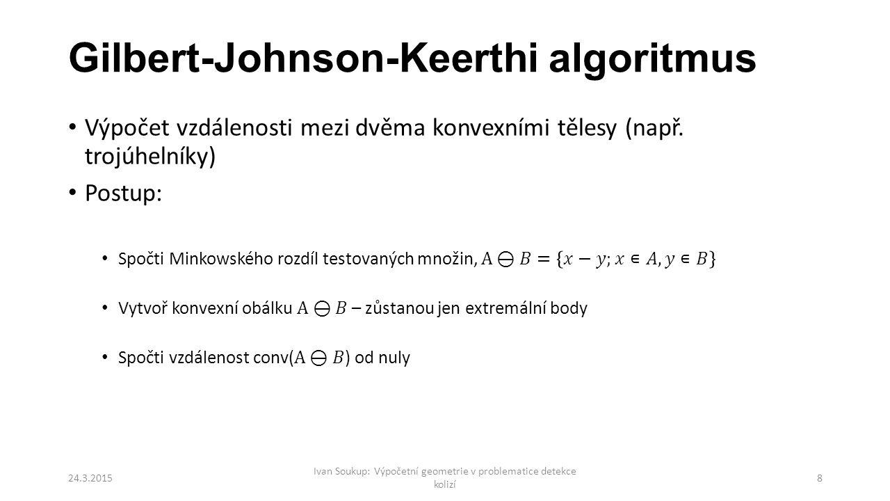 Gilbert-Johnson-Keerthi algoritmus 24.3.2015 Ivan Soukup: Výpočetní geometrie v problematice detekce kolizí 8