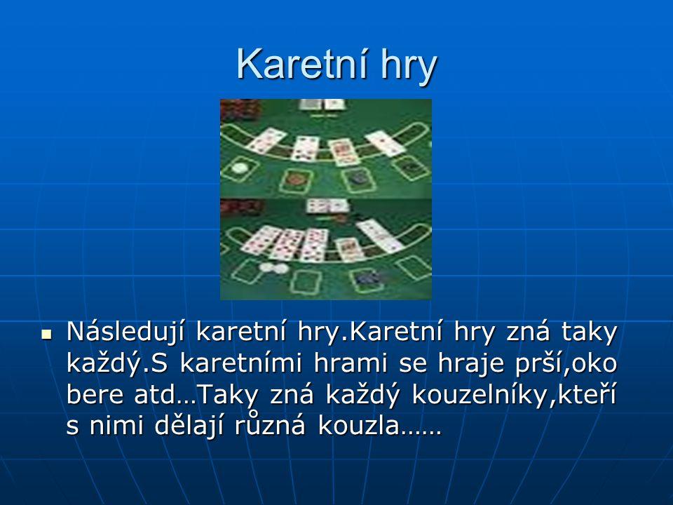 Karetní hry Následují karetní hry.Karetní hry zná taky každý.S karetními hrami se hraje prší,oko bere atd…Taky zná každý kouzelníky,kteří s nimi dělaj