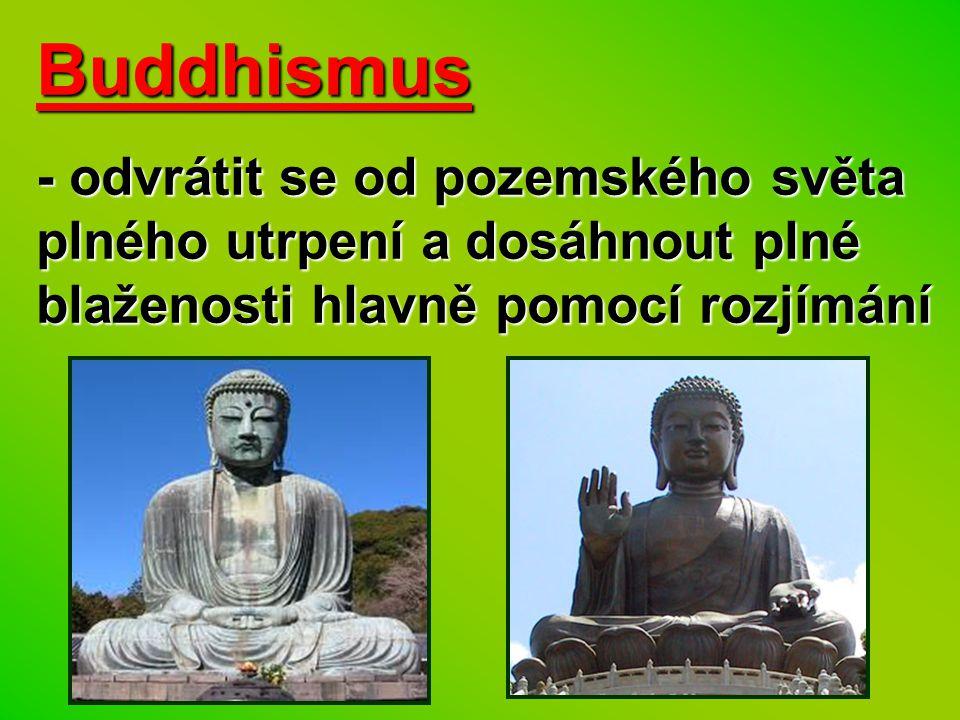 Buddhismus - odvrátit se od pozemského světa plného utrpení a dosáhnout plné blaženosti hlavně pomocí rozjímání