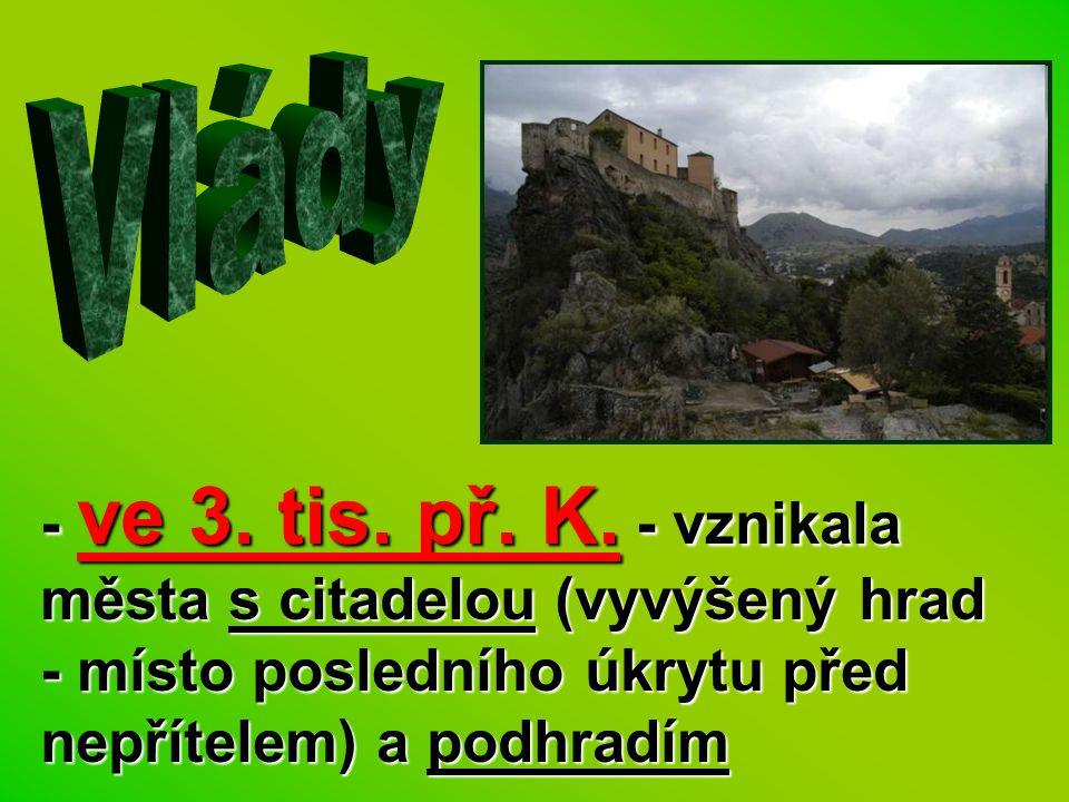 - ve 3. tis. př. K. - vznikala města s citadelou (vyvýšený hrad - místo posledního úkrytu před nepřítelem) a podhradím