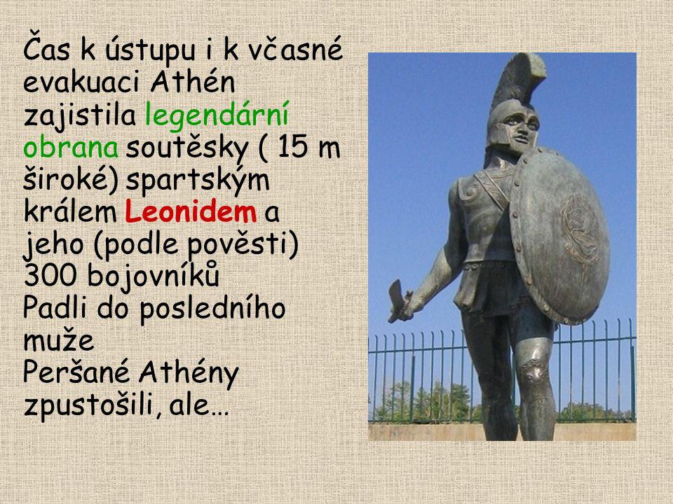 Čas k ústupu i k včasné evakuaci Athén zajistila legendární obrana soutěsky ( 15 m široké) spartským králem Leonidem a jeho (podle pověsti) 300 bojovn