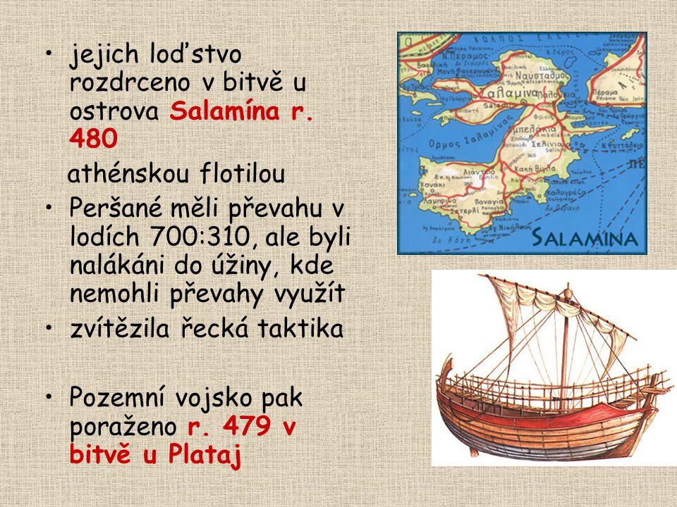 jejich loďstvo rozdrceno v bitvě u ostrova Salamína r. 480 athénskou flotilou Peršané měli převahu v lodích 700:310, ale byli nalákáni do úžiny, kde n