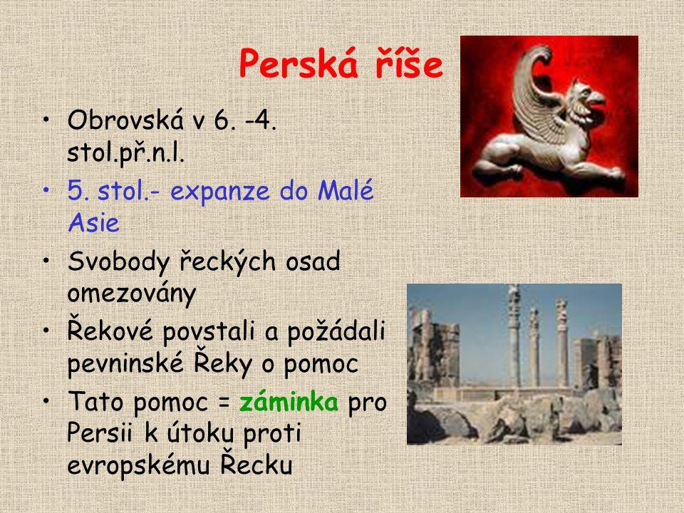 Perská říše Obrovská v 6. -4. stol.př.n.l. 5. stol.- expanze do Malé Asie Svobody řeckých osad omezovány Řekové povstali a požádali pevninské Řeky o p