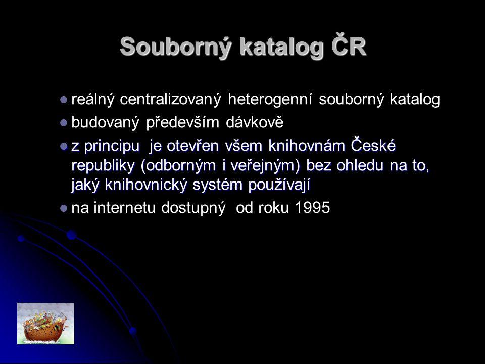 Souborný katalog ČR reálný centralizovaný heterogenní souborný katalog budovaný především dávkově z principu je otevřen všem knihovnám České republiky (odborným i veřejným) bez ohledu na to, jaký knihovnický systém používají z principu je otevřen všem knihovnám České republiky (odborným i veřejným) bez ohledu na to, jaký knihovnický systém používají na internetu dostupný od roku 1995