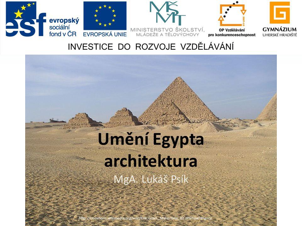 Umění Egypta architektura MgA. Lukáš Psík http://commons.wikimedia.org/wiki/File:Gizeh_Mykerinos_02.JPG?uselang=cs