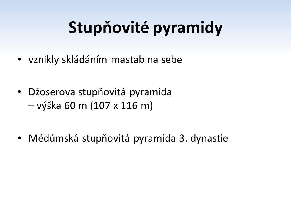Stupňovité pyramidy vznikly skládáním mastab na sebe Džoserova stupňovitá pyramida – výška 60 m (107 x 116 m) Médúmská stupňovitá pyramida 3. dynastie