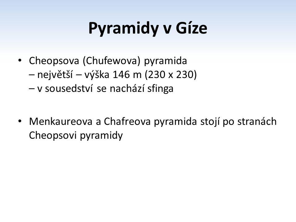 Pyramidy v Gíze Cheopsova (Chufewova) pyramida – největší – výška 146 m (230 x 230) – v sousedství se nachází sfinga Menkaureova a Chafreova pyramida