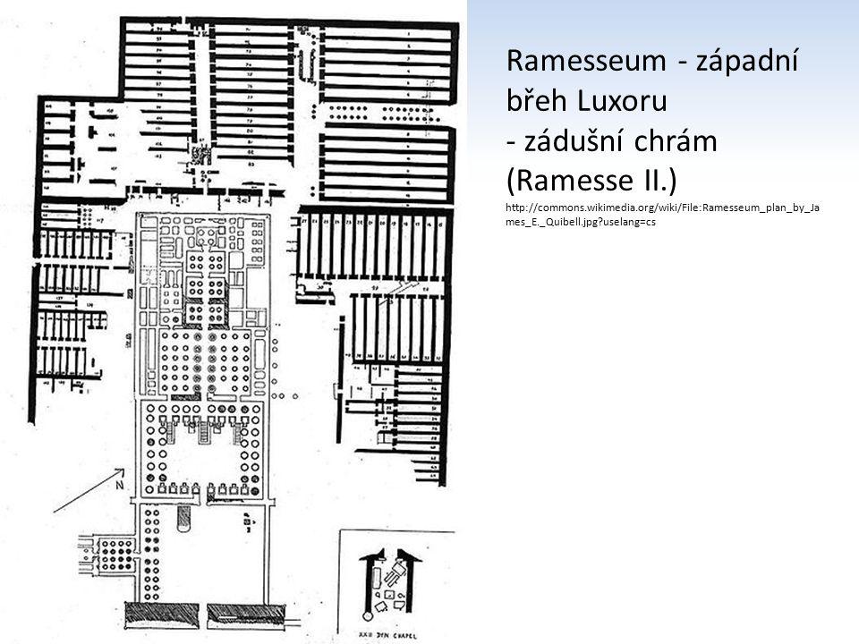 Ramesseum - západní břeh Luxoru - zádušní chrám (Ramesse II.) http://commons.wikimedia.org/wiki/File:Ramesseum_plan_by_Ja mes_E._Quibell.jpg?uselang=c