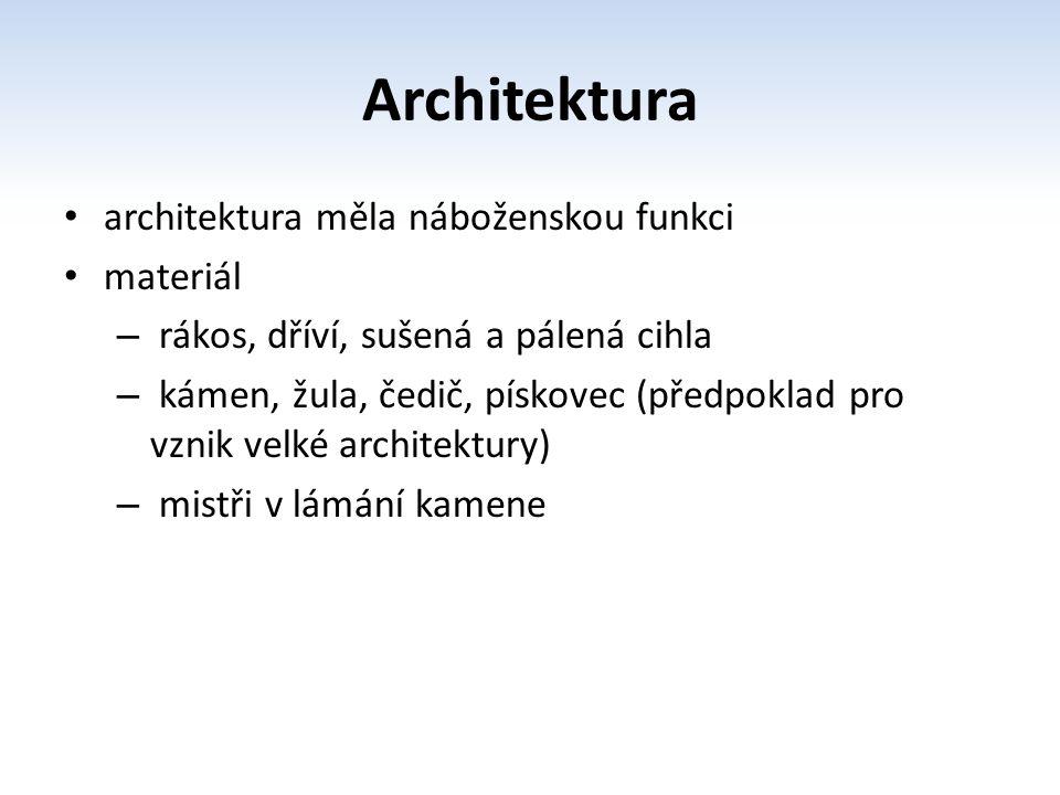 Architektura architektura měla náboženskou funkci materiál – rákos, dříví, sušená a pálená cihla – kámen, žula, čedič, pískovec (předpoklad pro vznik
