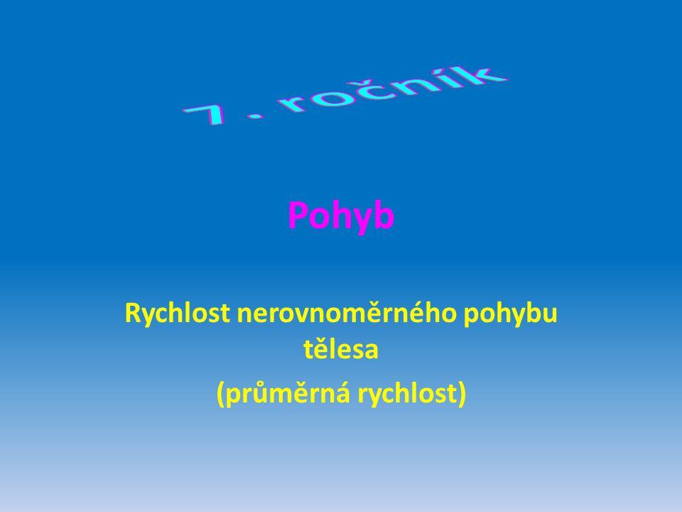 Pohyb Rychlost nerovnoměrného pohybu tělesa (průměrná rychlost)