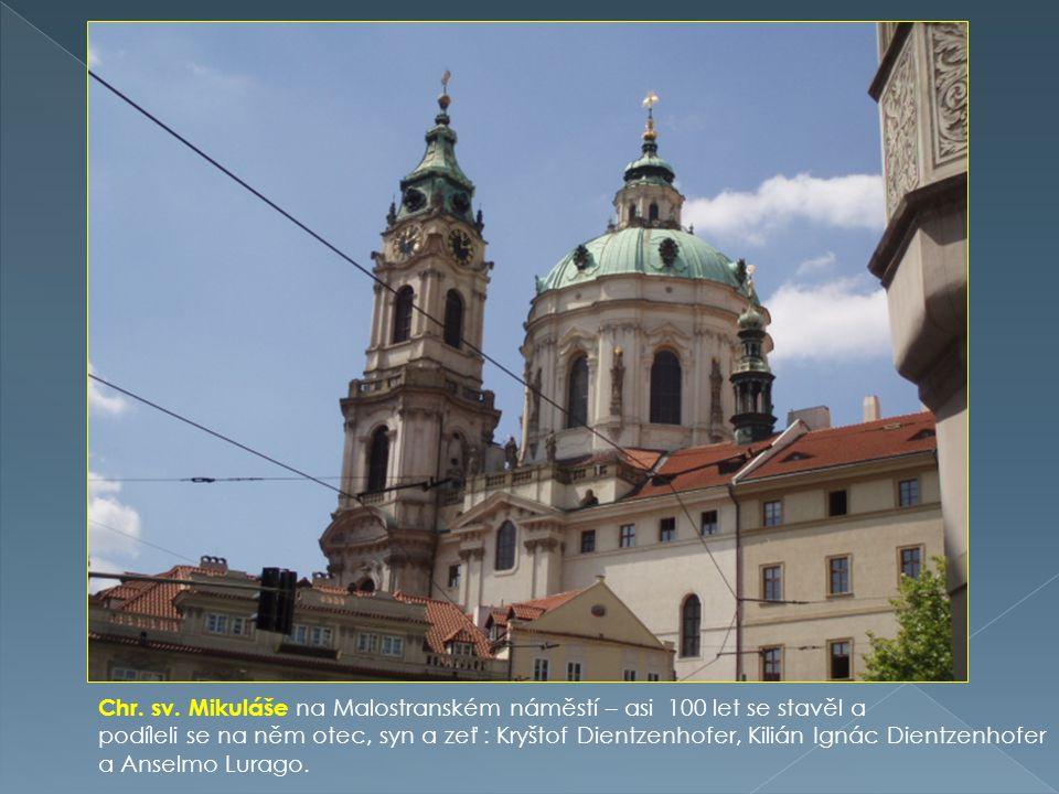 Chr. sv. Mikuláše na Malostranském náměstí – asi 100 let se stavěl a podíleli se na něm otec, syn a zeť : Kryštof Dientzenhofer, Kilián Ignác Dientzen