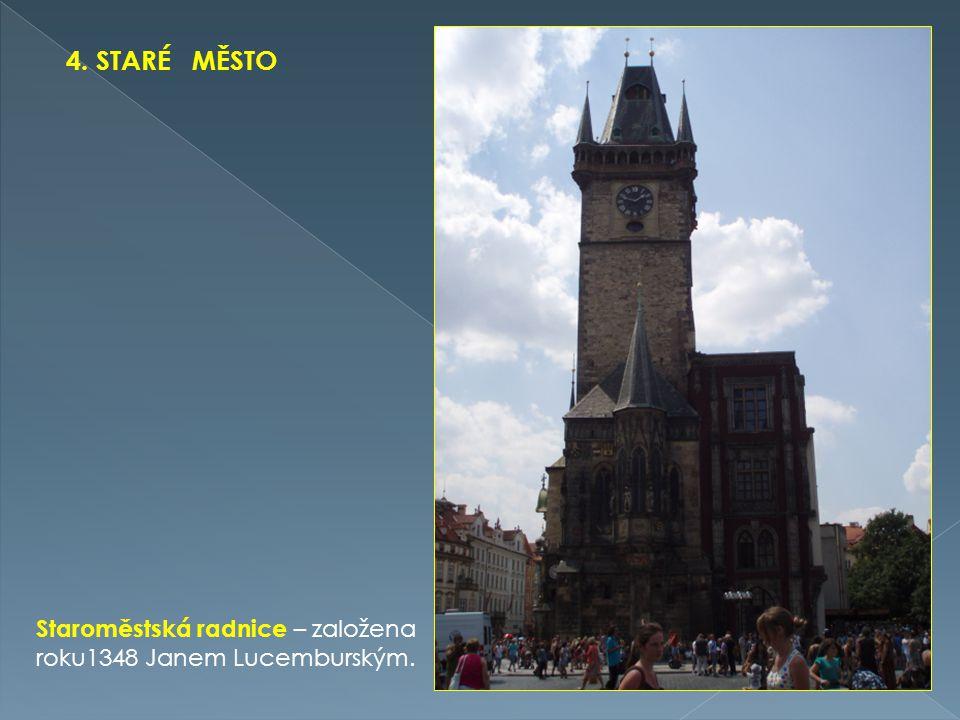 4. STARÉ MĚSTO Staroměstská radnice – založena roku1348 Janem Lucemburským.