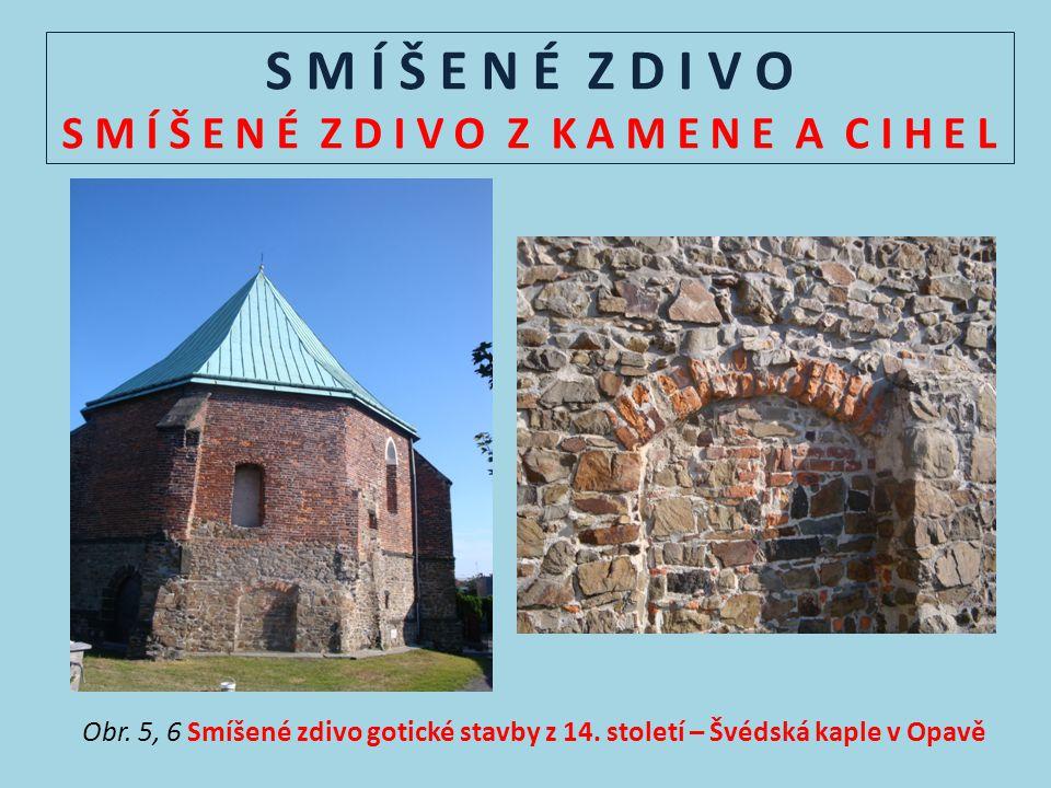 S M Í Š E N É Z D I V O S M Í Š E N É Z D I V O Z K A M E N E A C I H E L Obr. 5, 6 Smíšené zdivo gotické stavby z 14. století – Švédská kaple v Opavě