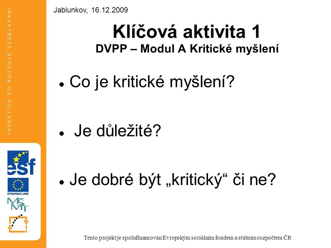 """Klíčová aktivita 1 DVPP – Modul A Kritické myšlení Co je kritické myšlení? Je důležité? Je dobré být """"kritický"""" či ne? Tento projekt je spolufinancová"""