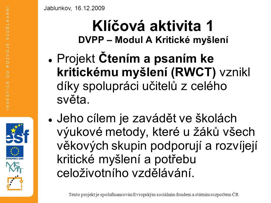 Klíčová aktivita 1 DVPP – Modul A Kritické myšlení Projekt Čtením a psaním ke kritickému myšlení (RWCT) vznikl díky spolupráci učitelů z celého světa.