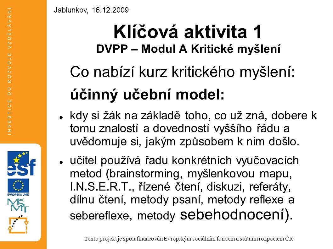 Klíčová aktivita 1 DVPP – Modul A Kritické myšlení Co nabízí kurz kritického myšlení: účinný učební model: kdy si žák na základě toho, co už zná, dobe
