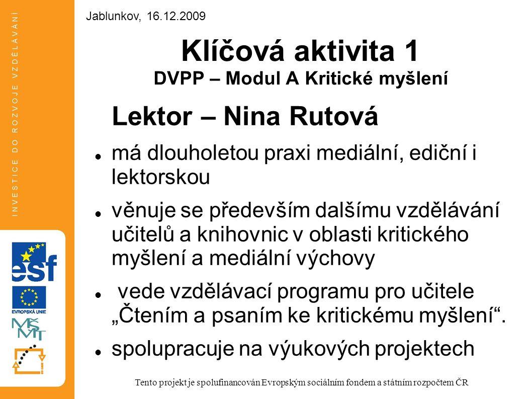 Klíčová aktivita 1 DVPP – Modul A Kritické myšlení Lektor – Nina Rutová má dlouholetou praxi mediální, ediční i lektorskou věnuje se především dalšímu