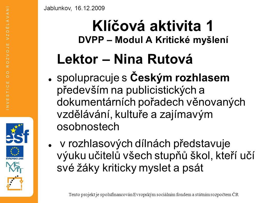 Klíčová aktivita 1 DVPP – Modul A Kritické myšlení Lektor – Nina Rutová spolupracuje s Českým rozhlasem především na publicistických a dokumentárních
