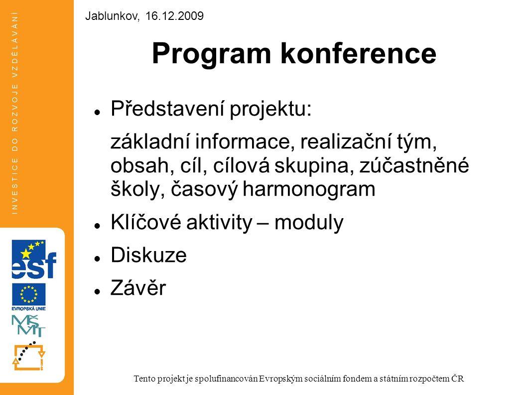 Program konference Představení projektu: základní informace, realizační tým, obsah, cíl, cílová skupina, zúčastněné školy, časový harmonogram Klíčové