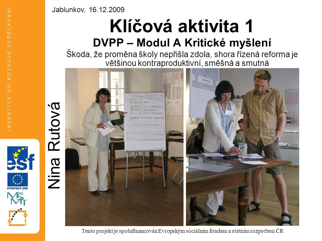 Klíčová aktivita 1 DVPP – Modul A Kritické myšlení Škoda, že proměna školy nepřišla zdola, shora řízená reforma je většinou kontraproduktivní, směšná